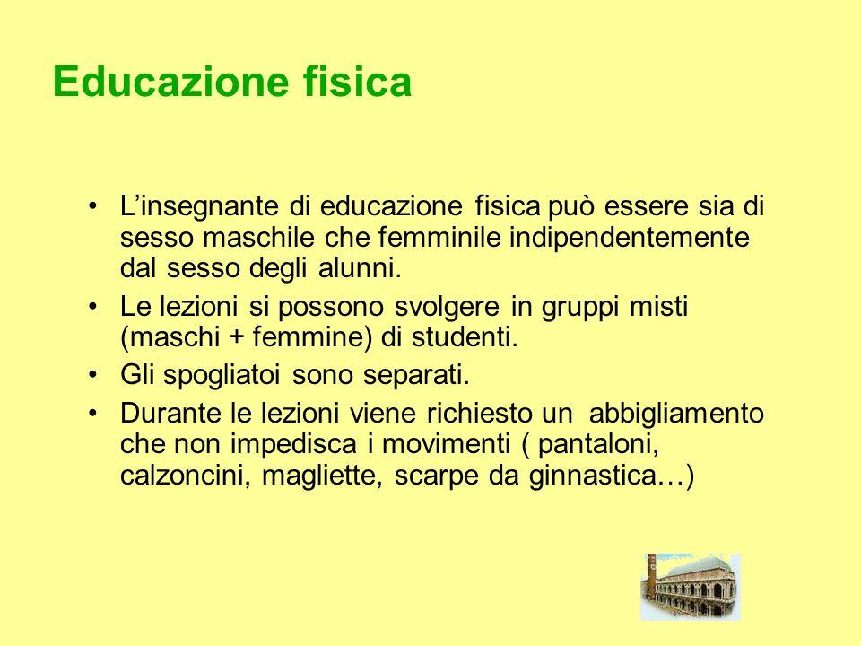 Educazione fisica L'insegnante di educazione fisica può essere sia di sesso maschile che femminile indipendentemente dal sesso degli alunni.
