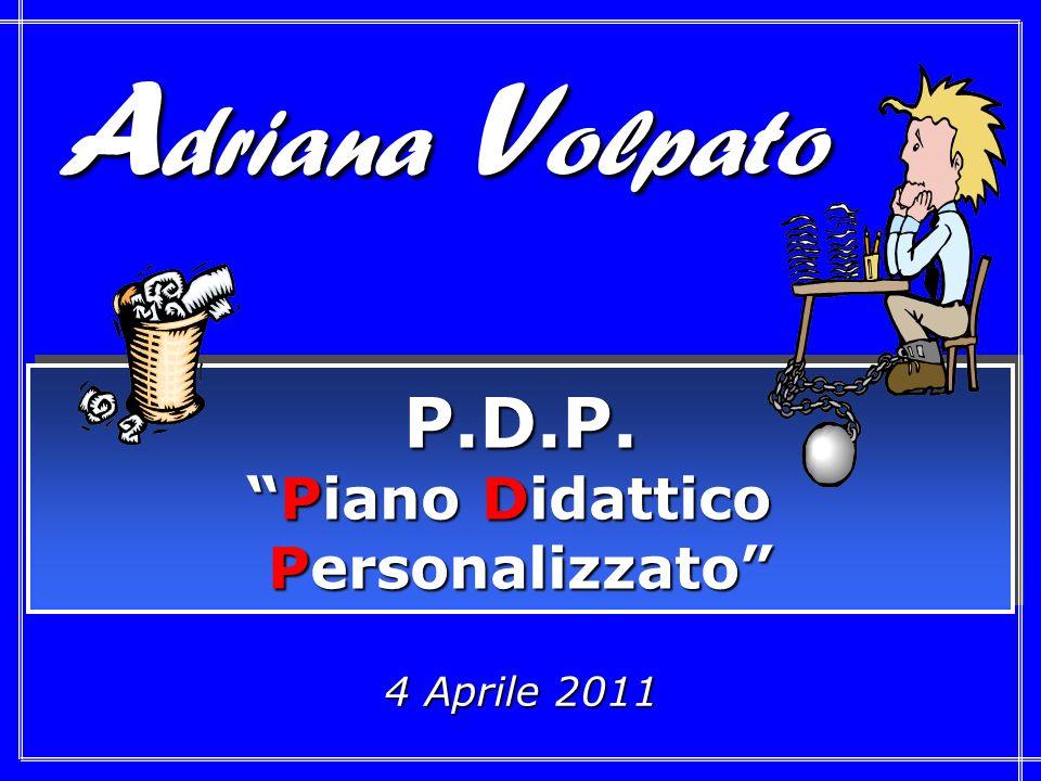 Adriana Volpato P.D.P. Piano Didattico Personalizzato 4 Aprile 2011