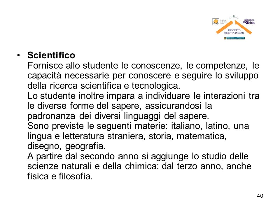 Scientifico Fornisce allo studente le conoscenze, le competenze, le capacità necessarie per conoscere e seguire lo sviluppo della ricerca scientifica e tecnologica.