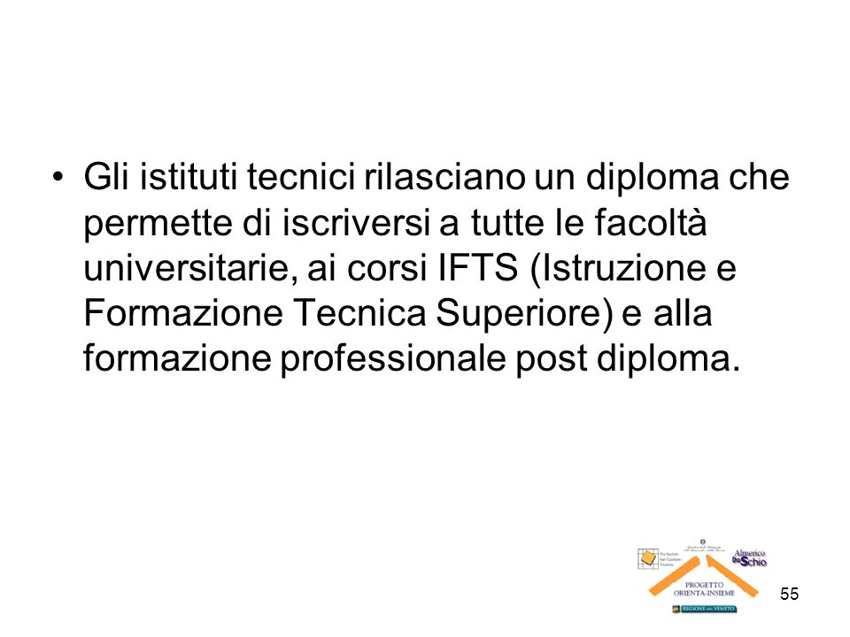 Gli istituti tecnici rilasciano un diploma che permette di iscriversi a tutte le facoltà universitarie, ai corsi IFTS (Istruzione e Formazione Tecnica Superiore) e alla formazione professionale post diploma.