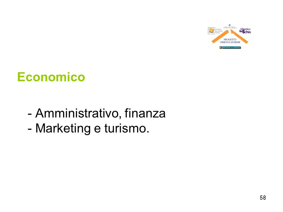 Economico - Amministrativo, finanza - Marketing e turismo.