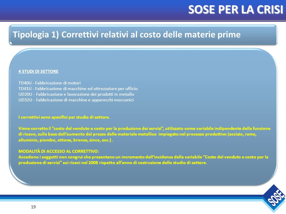 SOSE PER LA CRISI Tipologia 1) Correttivi relativi al costo delle materie prime. 4 STUDI DI SETTORE.