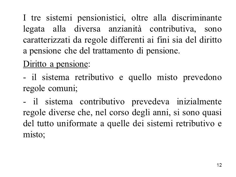 I tre sistemi pensionistici, oltre alla discriminante legata alla diversa anzianità contributiva, sono caratterizzati da regole differenti ai fini sia del diritto a pensione che del trattamento di pensione.