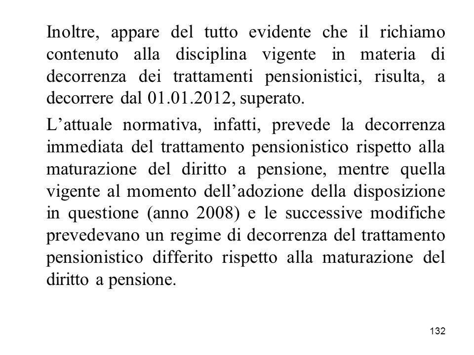 Inoltre, appare del tutto evidente che il richiamo contenuto alla disciplina vigente in materia di decorrenza dei trattamenti pensionistici, risulta, a decorrere dal 01.01.2012, superato.