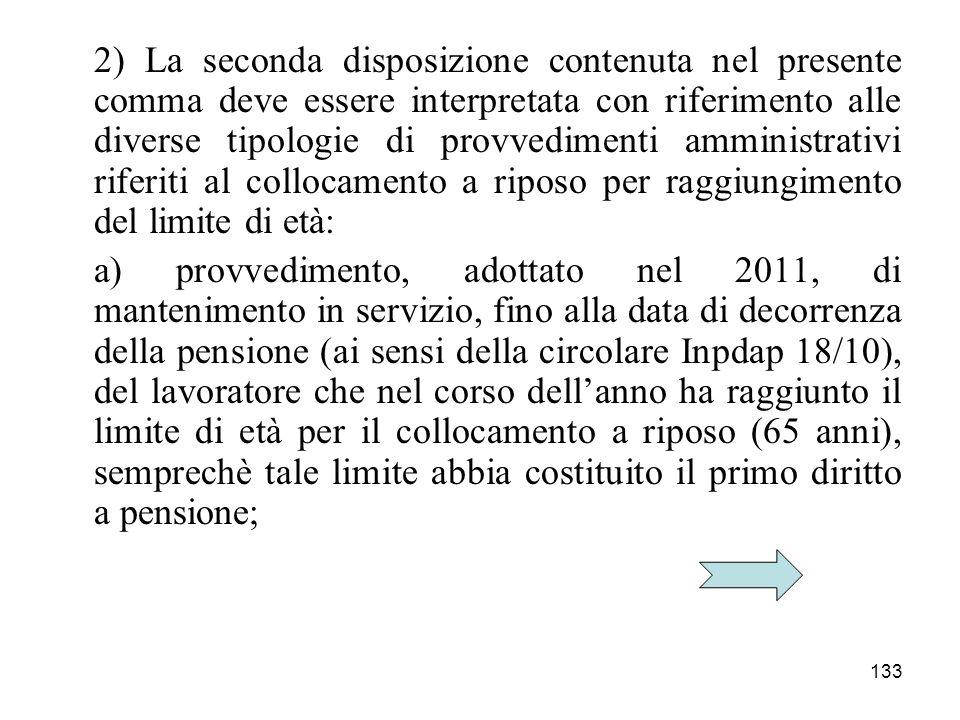 2) La seconda disposizione contenuta nel presente comma deve essere interpretata con riferimento alle diverse tipologie di provvedimenti amministrativi riferiti al collocamento a riposo per raggiungimento del limite di età: