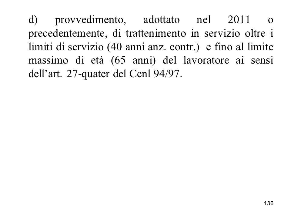 d) provvedimento, adottato nel 2011 o precedentemente, di trattenimento in servizio oltre i limiti di servizio (40 anni anz.