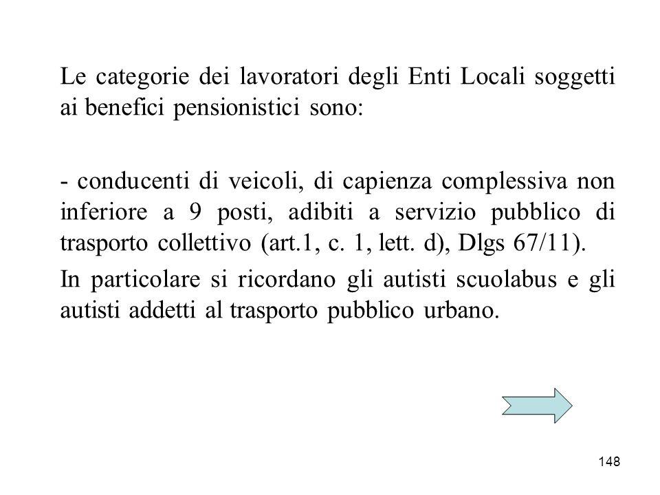 Le categorie dei lavoratori degli Enti Locali soggetti ai benefici pensionistici sono: