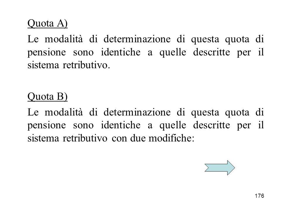 Quota A) Le modalità di determinazione di questa quota di pensione sono identiche a quelle descritte per il sistema retributivo.