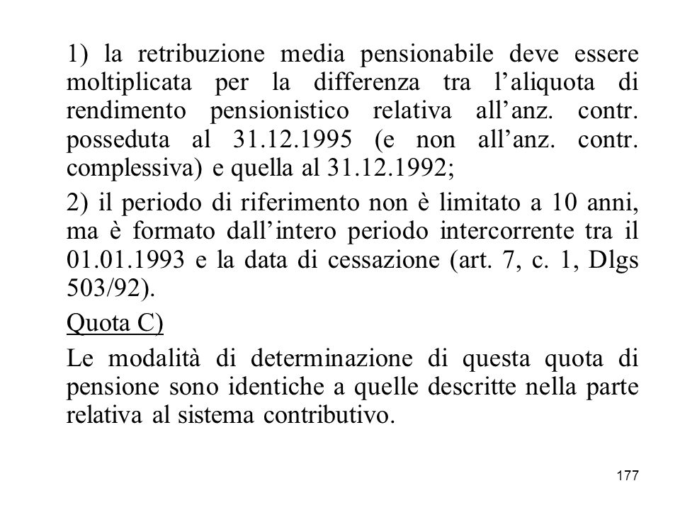 1) la retribuzione media pensionabile deve essere moltiplicata per la differenza tra l'aliquota di rendimento pensionistico relativa all'anz. contr. posseduta al 31.12.1995 (e non all'anz. contr. complessiva) e quella al 31.12.1992;