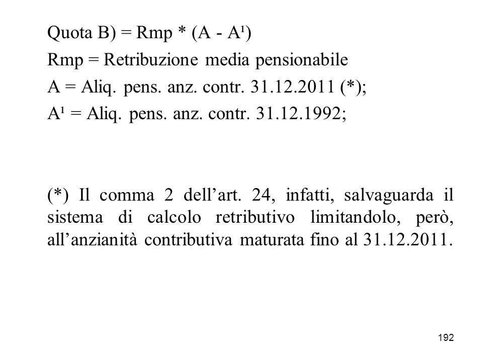 Quota B) = Rmp * (A - A¹) Rmp = Retribuzione media pensionabile. A = Aliq. pens. anz. contr. 31.12.2011 (*);