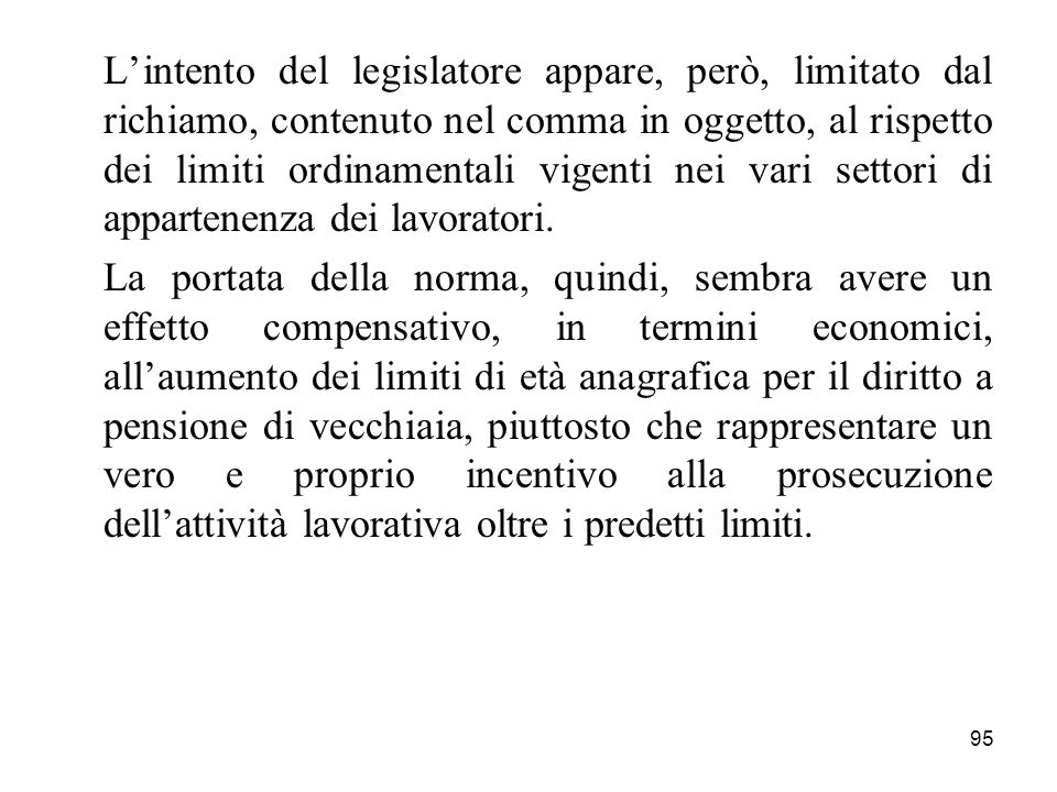 L'intento del legislatore appare, però, limitato dal richiamo, contenuto nel comma in oggetto, al rispetto dei limiti ordinamentali vigenti nei vari settori di appartenenza dei lavoratori.
