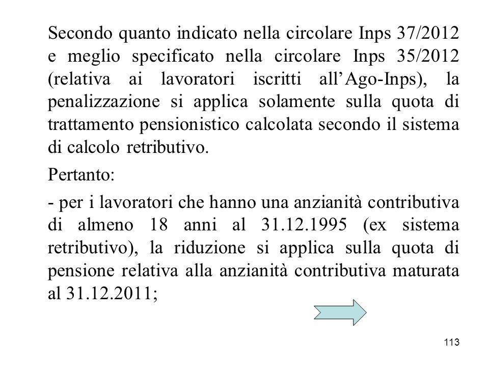 Secondo quanto indicato nella circolare Inps 37/2012 e meglio specificato nella circolare Inps 35/2012 (relativa ai lavoratori iscritti all'Ago-Inps), la penalizzazione si applica solamente sulla quota di trattamento pensionistico calcolata secondo il sistema di calcolo retributivo.