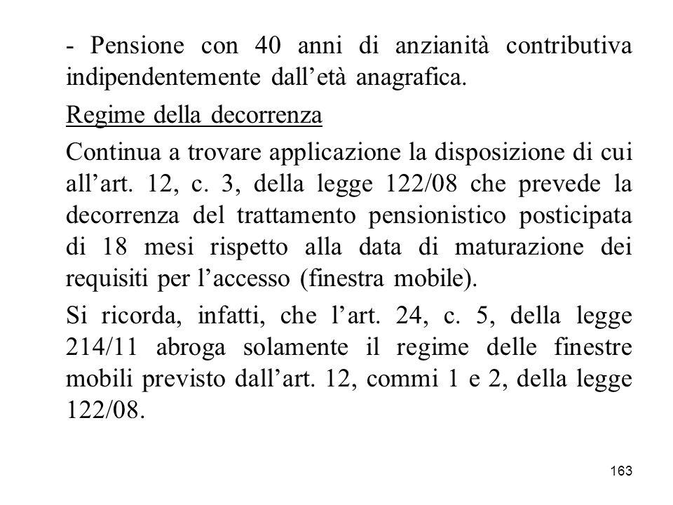 - Pensione con 40 anni di anzianità contributiva indipendentemente dall'età anagrafica.