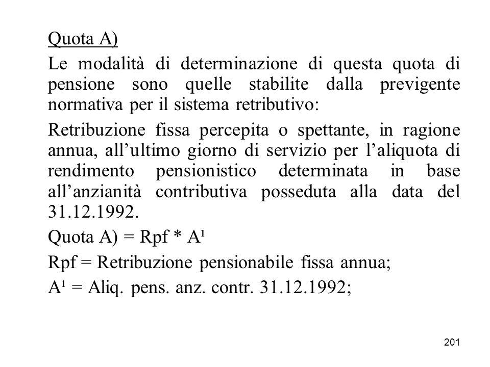 Quota A) Le modalità di determinazione di questa quota di pensione sono quelle stabilite dalla previgente normativa per il sistema retributivo: