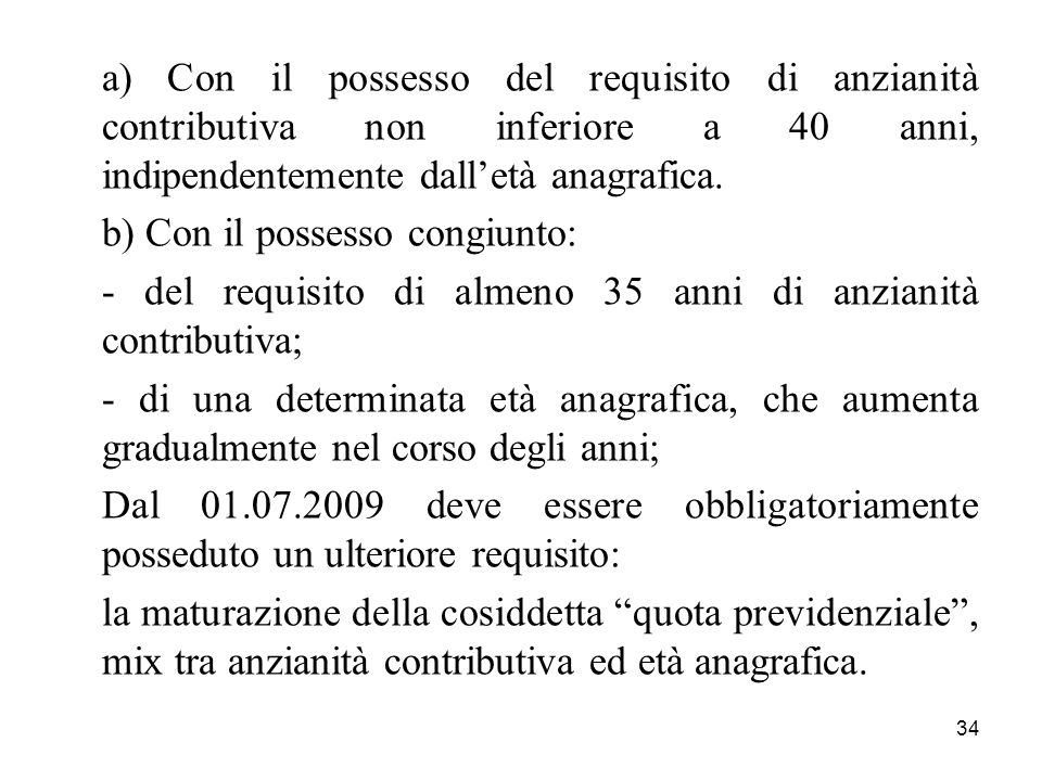 a) Con il possesso del requisito di anzianità contributiva non inferiore a 40 anni, indipendentemente dall'età anagrafica.