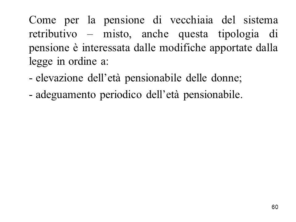 Come per la pensione di vecchiaia del sistema retributivo – misto, anche questa tipologia di pensione è interessata dalle modifiche apportate dalla legge in ordine a: