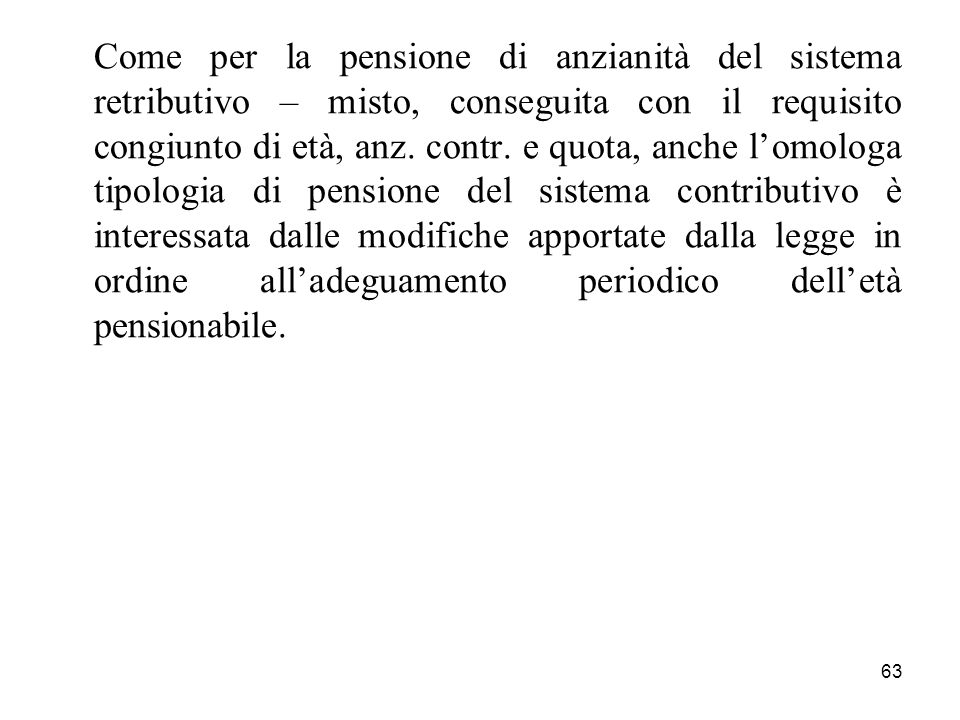 Come per la pensione di anzianità del sistema retributivo – misto, conseguita con il requisito congiunto di età, anz.