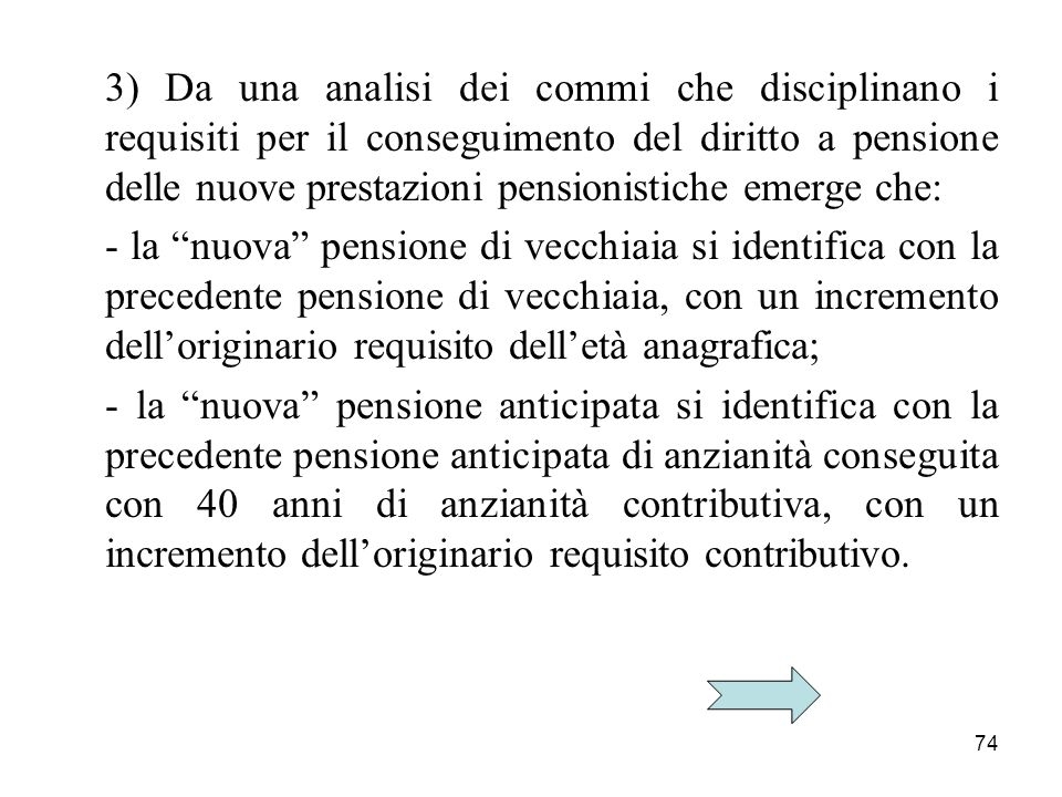 3) Da una analisi dei commi che disciplinano i requisiti per il conseguimento del diritto a pensione delle nuove prestazioni pensionistiche emerge che: