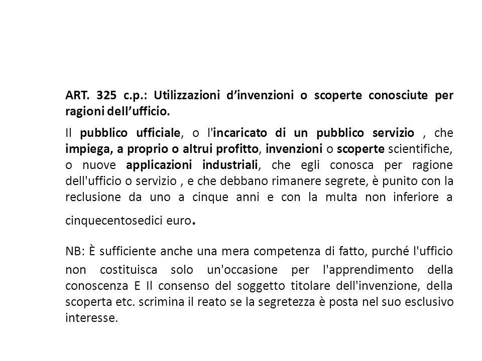 25/06/13 25/06/13. ART. 325 c.p.: Utilizzazioni d'invenzioni o scoperte conosciute per ragioni dell'ufficio.