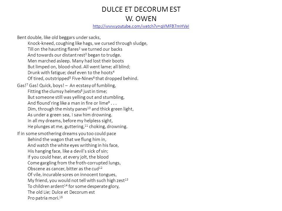 DULCE ET DECORUM EST W. OWEN http://www. youtube. com/watch