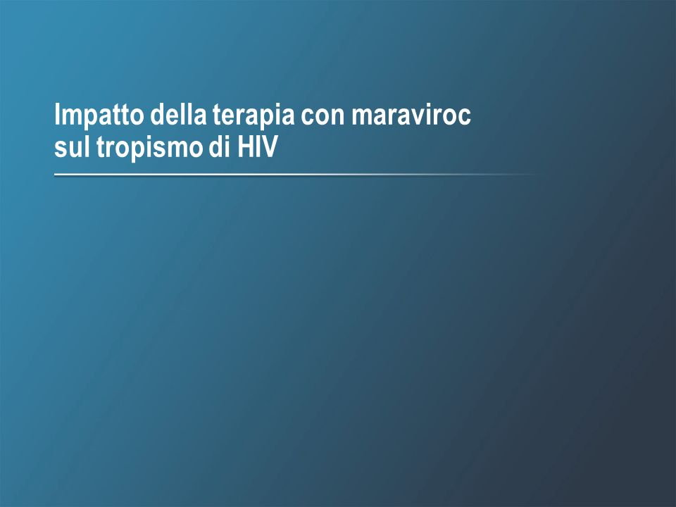 Impatto della terapia con maraviroc sul tropismo di HIV