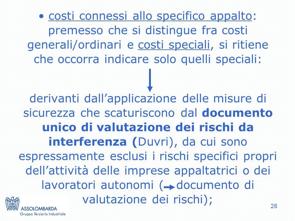costi connessi allo specifico appalto: premesso che si distingue fra costi generali/ordinari e costi speciali, si ritiene che occorra indicare solo quelli speciali: