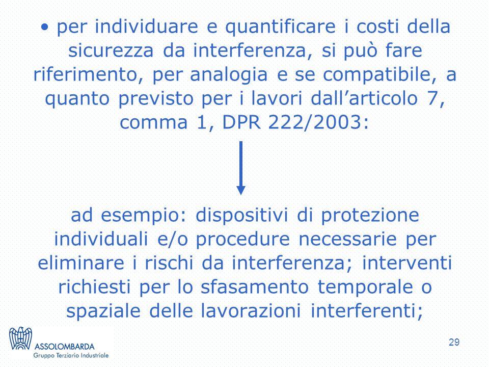 per individuare e quantificare i costi della sicurezza da interferenza, si può fare riferimento, per analogia e se compatibile, a quanto previsto per i lavori dall'articolo 7, comma 1, DPR 222/2003: