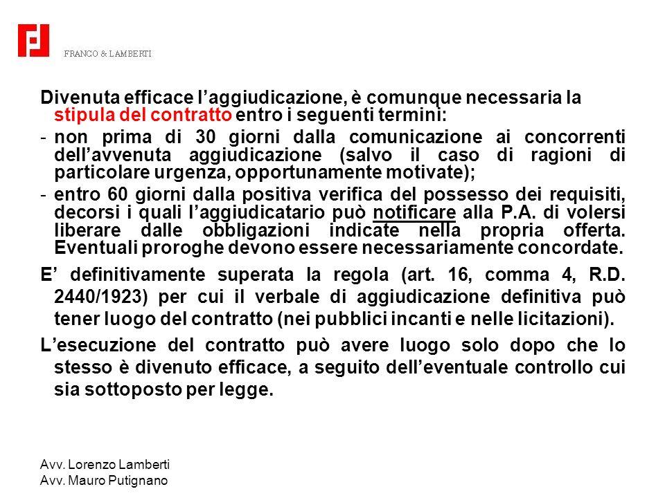Divenuta efficace l'aggiudicazione, è comunque necessaria la stipula del contratto entro i seguenti termini: