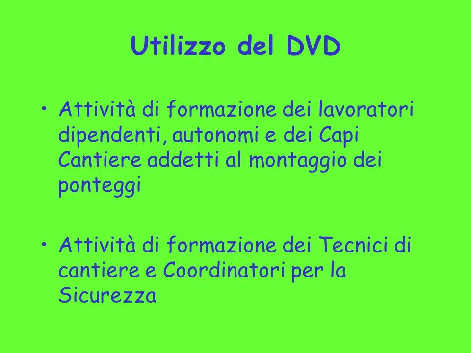 Utilizzo del DVD Attività di formazione dei lavoratori dipendenti, autonomi e dei Capi Cantiere addetti al montaggio dei ponteggi.