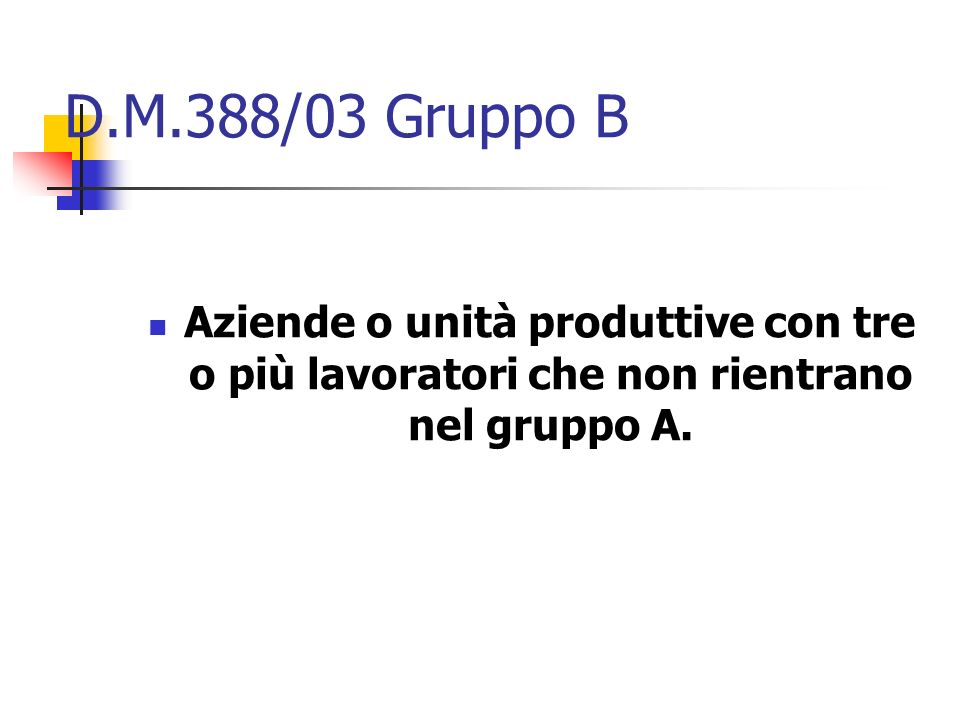 D.M.388/03 Gruppo B Aziende o unità produttive con tre o più lavoratori che non rientrano nel gruppo A.