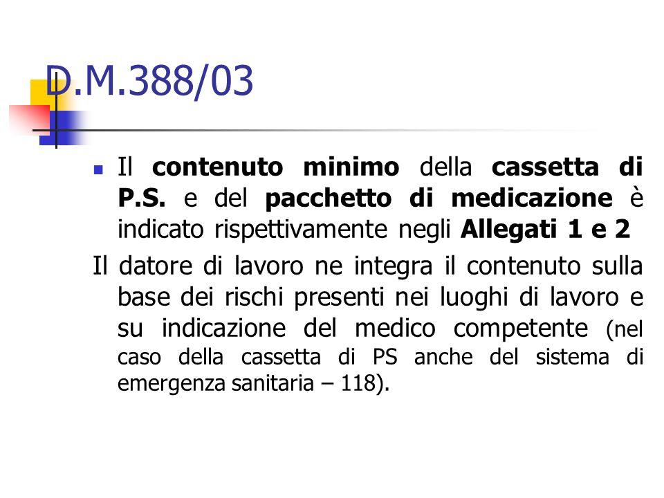 D.M.388/03 Il contenuto minimo della cassetta di P.S. e del pacchetto di medicazione è indicato rispettivamente negli Allegati 1 e 2.