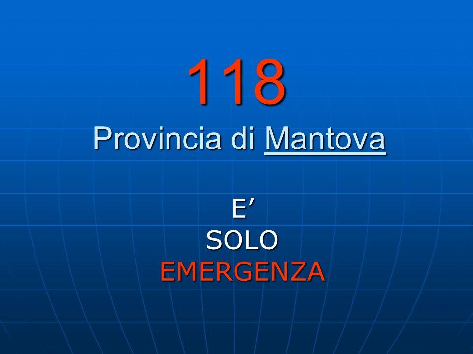 118 Provincia di Mantova E' SOLO EMERGENZA