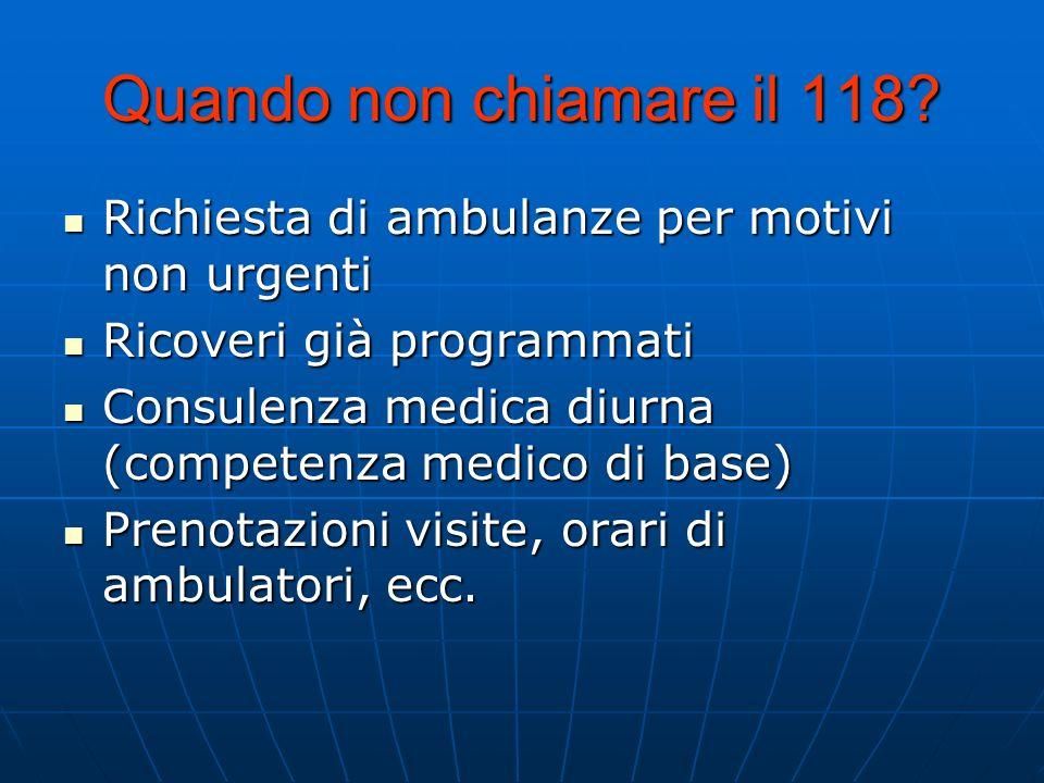 Quando non chiamare il 118 Richiesta di ambulanze per motivi non urgenti. Ricoveri già programmati.