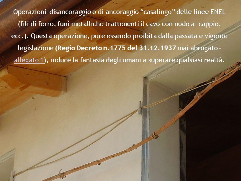 Operazioni disancoraggio o di ancoraggio casalingo delle linee ENEL (fili di ferro, funi metalliche trattenenti il cavo con nodo a cappio, ecc.).