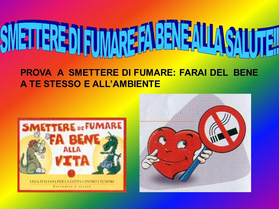 SMETTERE DI FUMARE FA BENE ALLA SALUTE!!