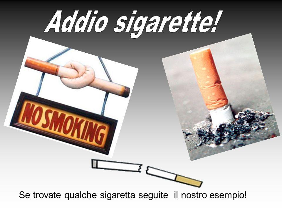 Addio sigarette! Se trovate qualche sigaretta seguite il nostro esempio!
