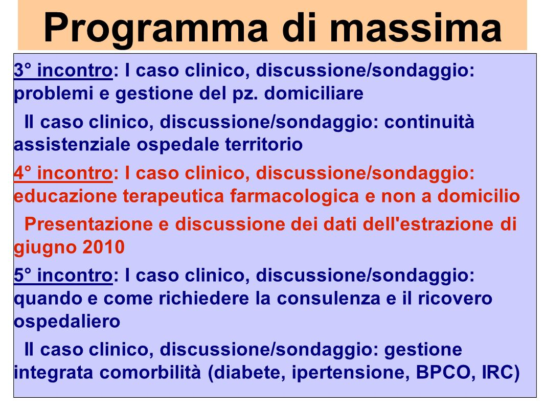 Programma di massima 3° incontro: I caso clinico, discussione/sondaggio: problemi e gestione del pz. domiciliare.