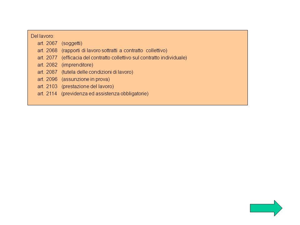 Del lavoro: art. 2067 (soggetti) art. 2068 (rapporti di lavoro sottratti a contratto collettivo)