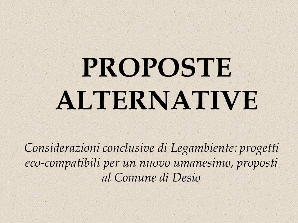 PROPOSTE ALTERNATIVEConsiderazioni conclusive di Legambiente: progetti eco-compatibili per un nuovo umanesimo, proposti al Comune di Desio.