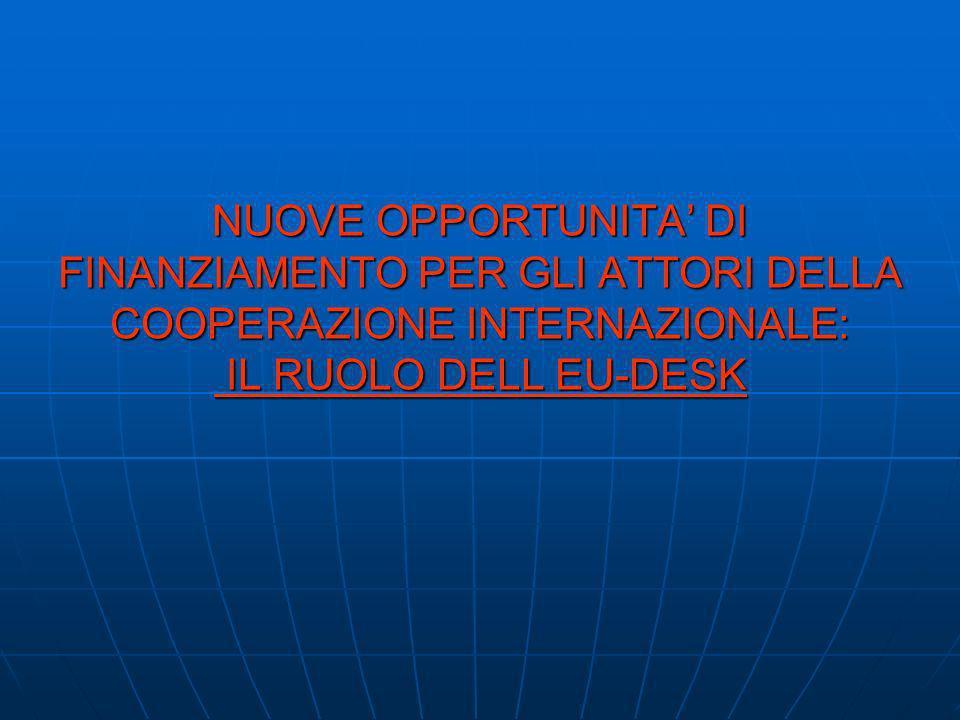 NUOVE OPPORTUNITA' DI FINANZIAMENTO PER GLI ATTORI DELLA COOPERAZIONE INTERNAZIONALE: IL RUOLO DELL EU-DESK