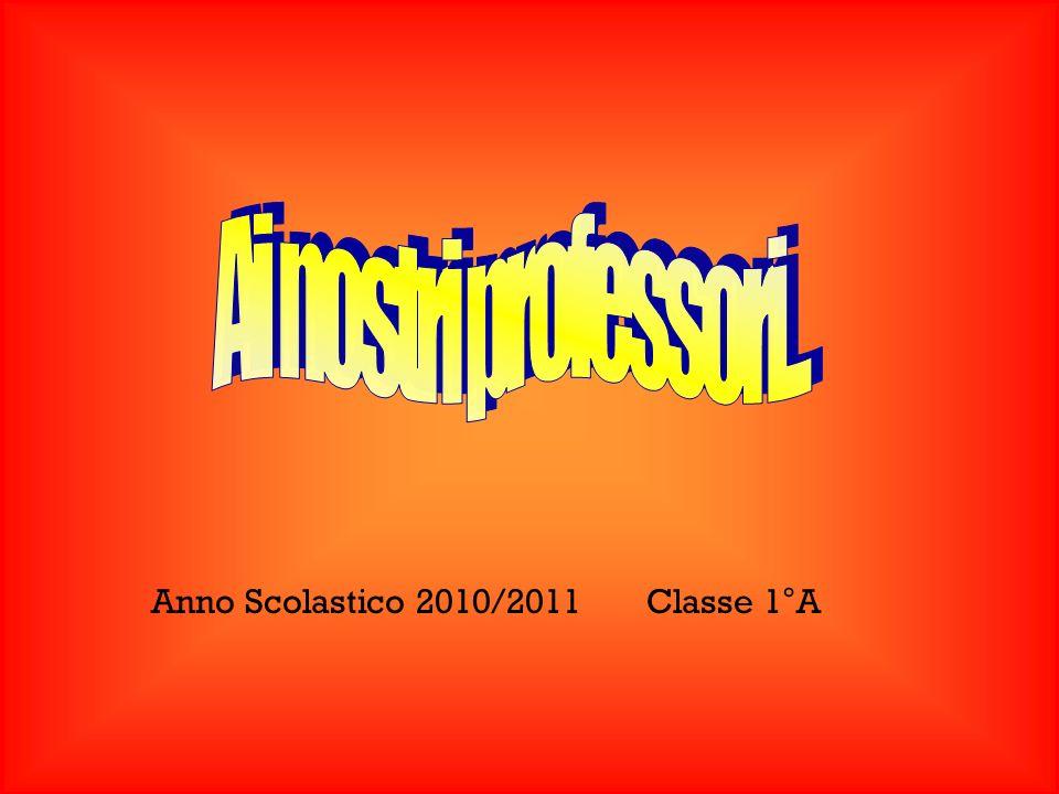 Anno Scolastico 2010/2011 Classe 1°A