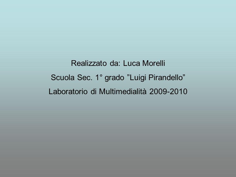 Realizzato da: Luca Morelli Scuola Sec. 1° grado Luigi Pirandello