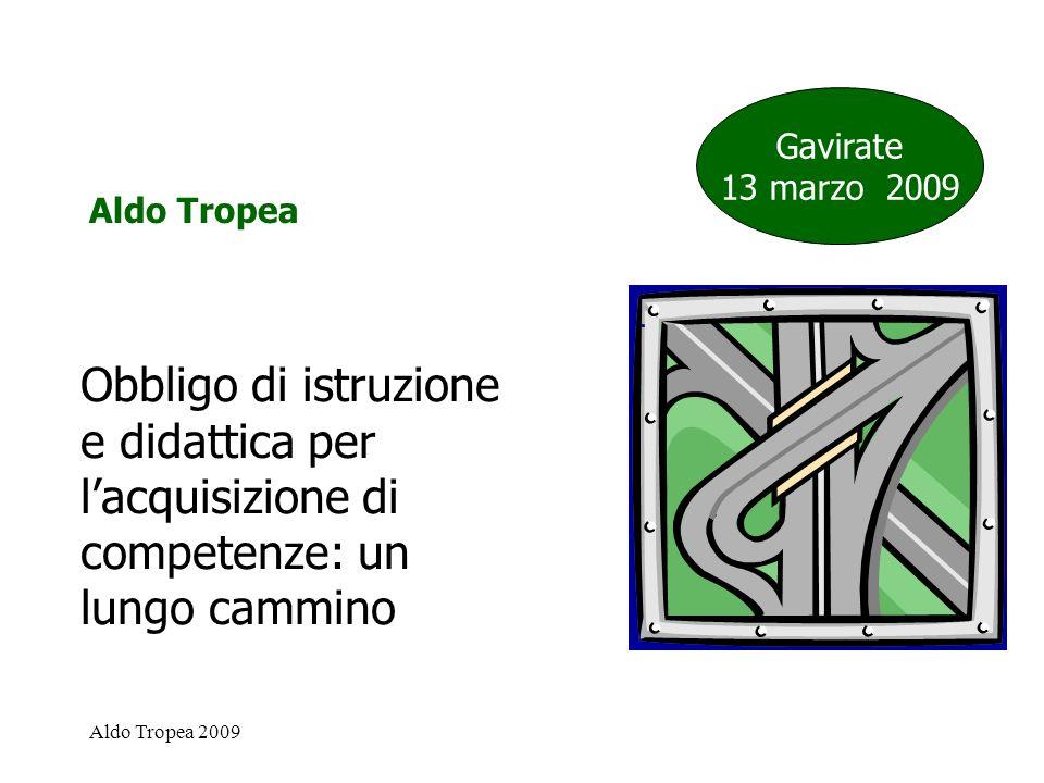 Gavirate 13 marzo 2009. Aldo Tropea. Obbligo di istruzione e didattica per l'acquisizione di competenze: un lungo cammino.