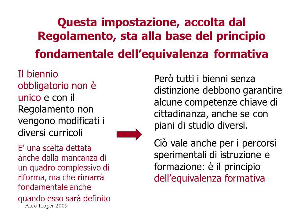 Questa impostazione, accolta dal Regolamento, sta alla base del principio fondamentale dell'equivalenza formativa
