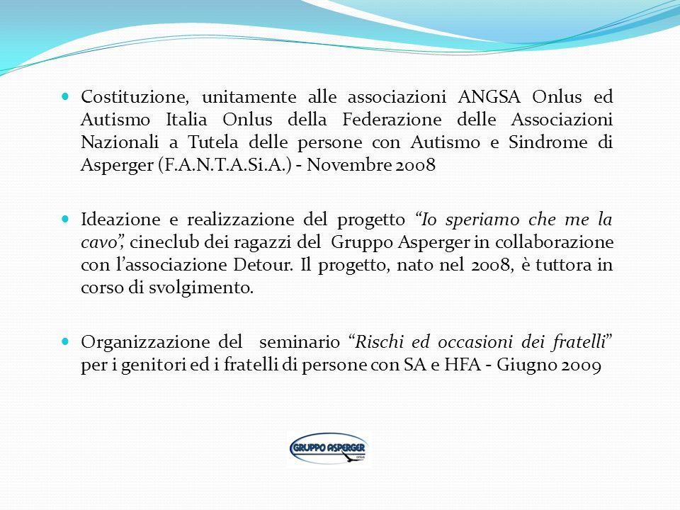 Costituzione, unitamente alle associazioni ANGSA Onlus ed Autismo Italia Onlus della Federazione delle Associazioni Nazionali a Tutela delle persone con Autismo e Sindrome di Asperger (F.A.N.T.A.Si.A.) - Novembre 2008