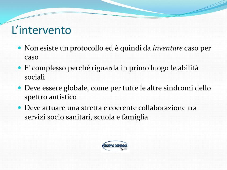 L'interventoNon esiste un protocollo ed è quindi da inventare caso per caso. E' complesso perché riguarda in primo luogo le abilità sociali.
