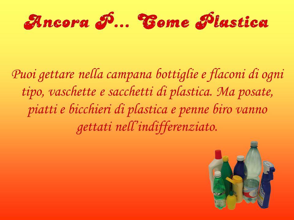 Puoi gettare nella campana bottiglie e flaconi di ogni tipo, vaschette e sacchetti di plastica.