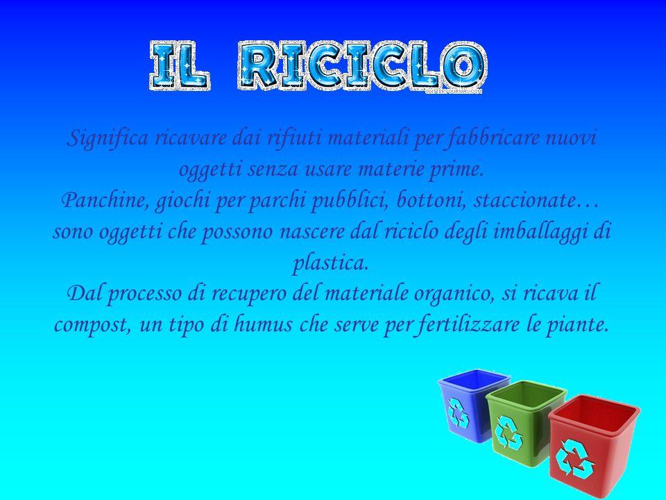 Significa ricavare dai rifiuti materiali per fabbricare nuovi oggetti senza usare materie prime.