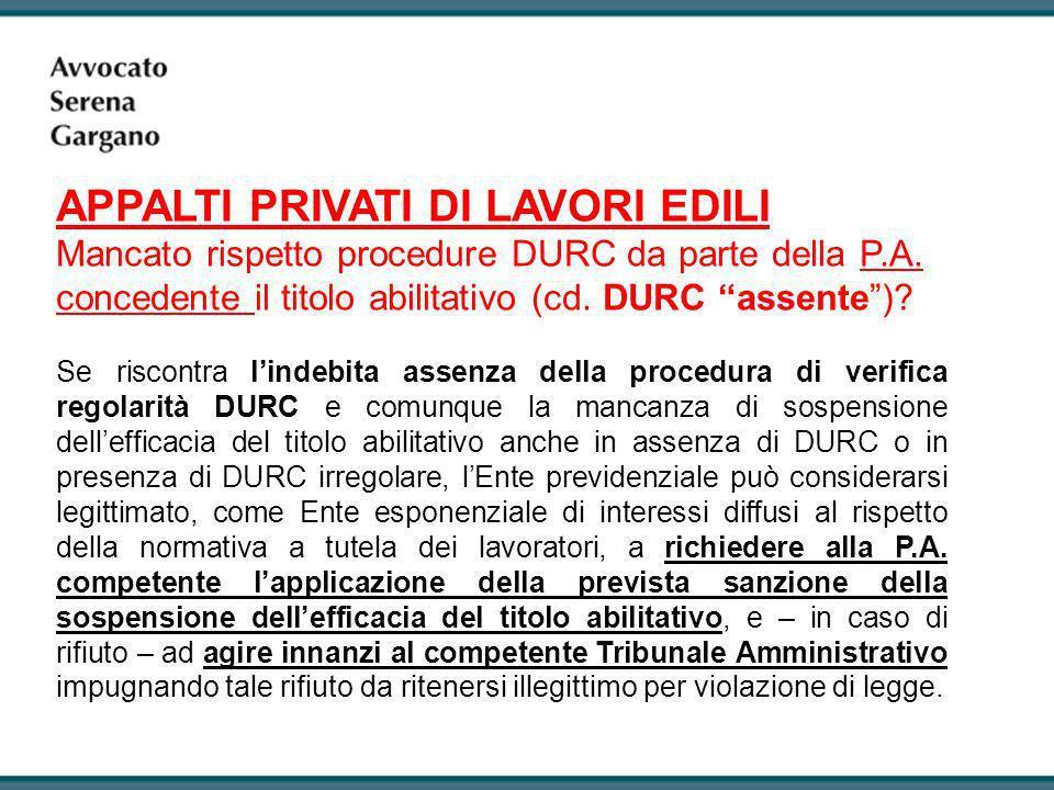 APPALTI PRIVATI DI LAVORI EDILI Mancato rispetto procedure DURC da parte della P.A. concedente il titolo abilitativo (cd. DURC assente )
