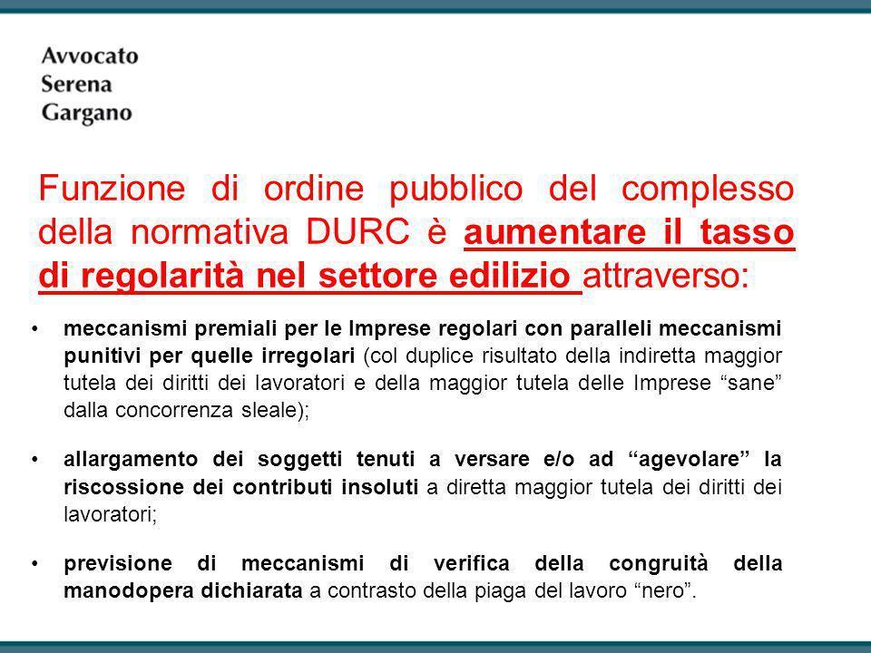 Funzione di ordine pubblico del complesso della normativa DURC è aumentare il tasso di regolarità nel settore edilizio attraverso: